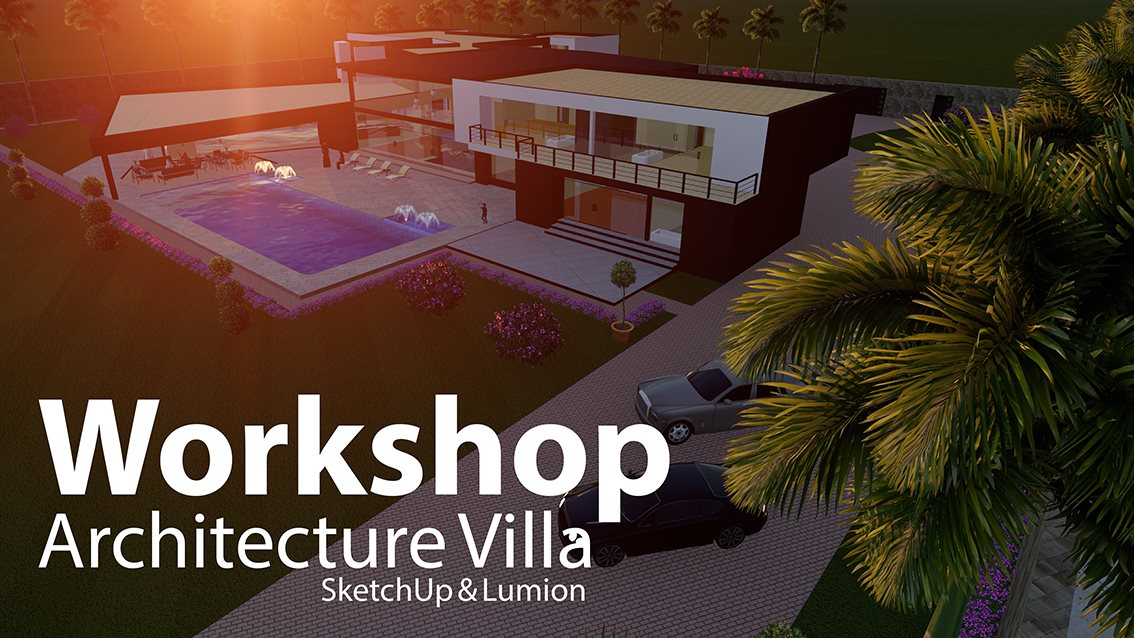 Workshop Architecture Villa SketchUp & Lumion - مدرسة المصممين